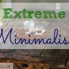 extreme minimalism, saving money, minimalism, frugal living