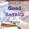 fiverr, getting results with fiverr, tips for fiverr